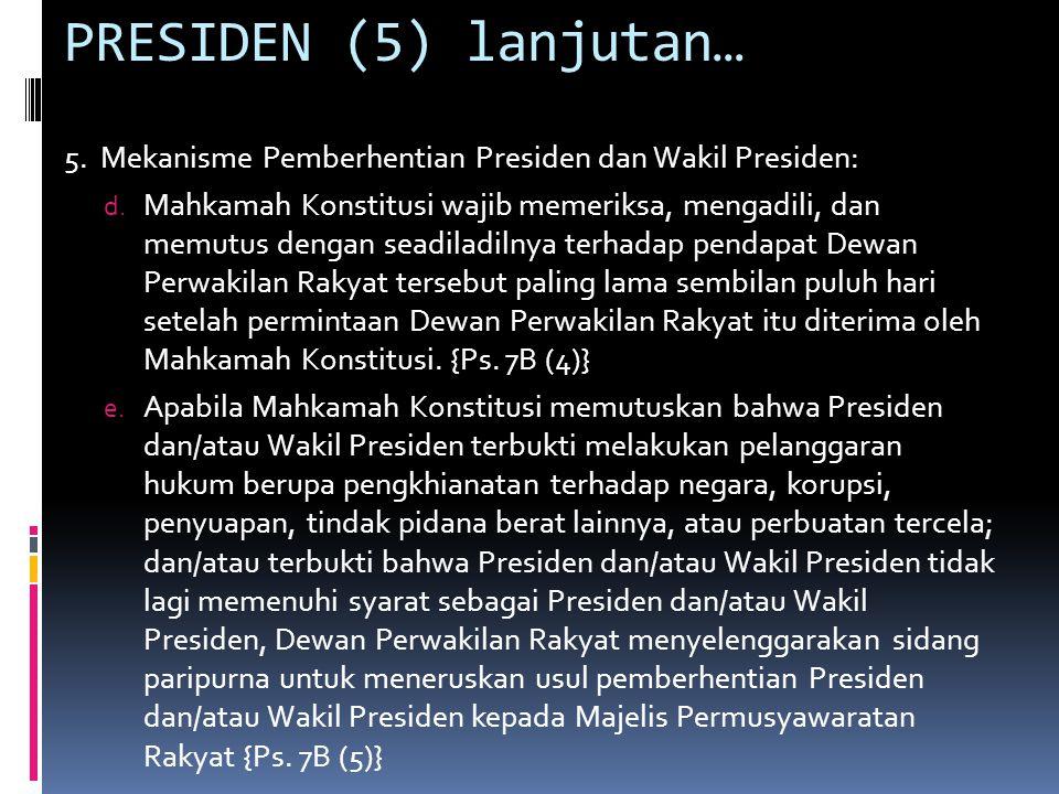 PRESIDEN (5) lanjutan… 5.Mekanisme Pemberhentian Presiden dan Wakil Presiden: f.
