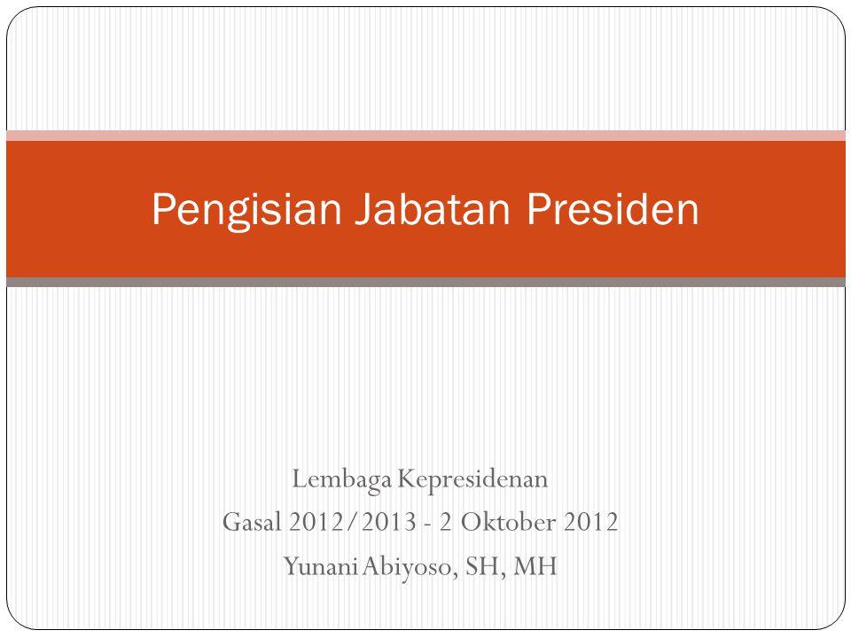 Lembaga Kepresidenan Gasal 2012/2013 - 2 Oktober 2012 Yunani Abiyoso, SH, MH Pengisian Jabatan Presiden