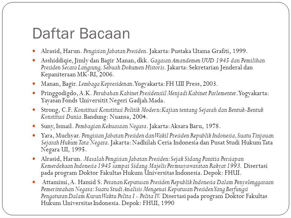 Daftar Bacaan Alrasid, Harun. Pengisian Jabatan Presiden. Jakarta: Pustaka Utama Grafiti, 1999. Asshiddiqie, Jimly dan Bagir Manan, dkk. Gagasan Amand