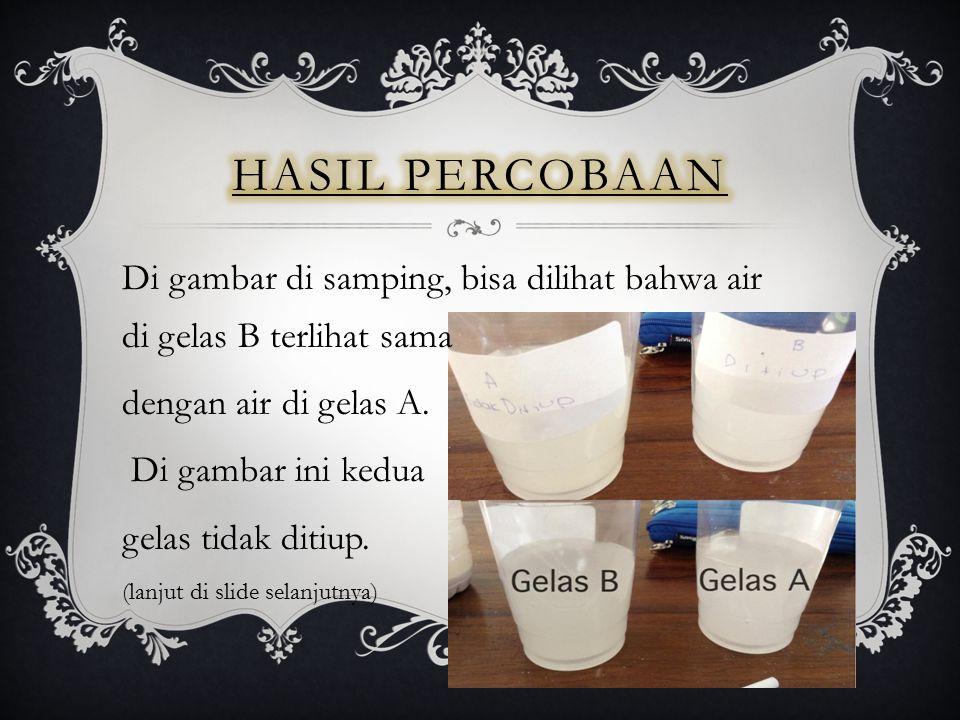 Di gambar di samping, bisa dilihat bahwa air di gelas B terlihat sama dengan air di gelas A. Di gambar ini kedua gelas tidak ditiup. (lanjut di slide