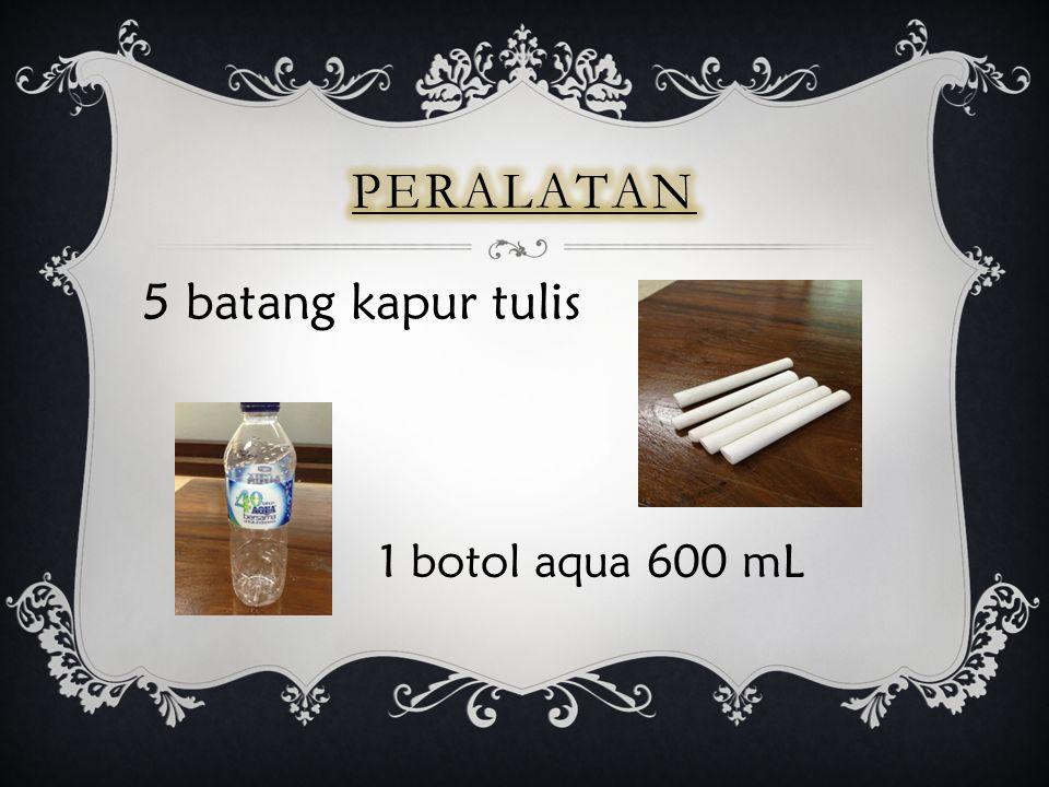 5 batang kapur tulis 1 botol aqua 600 mL