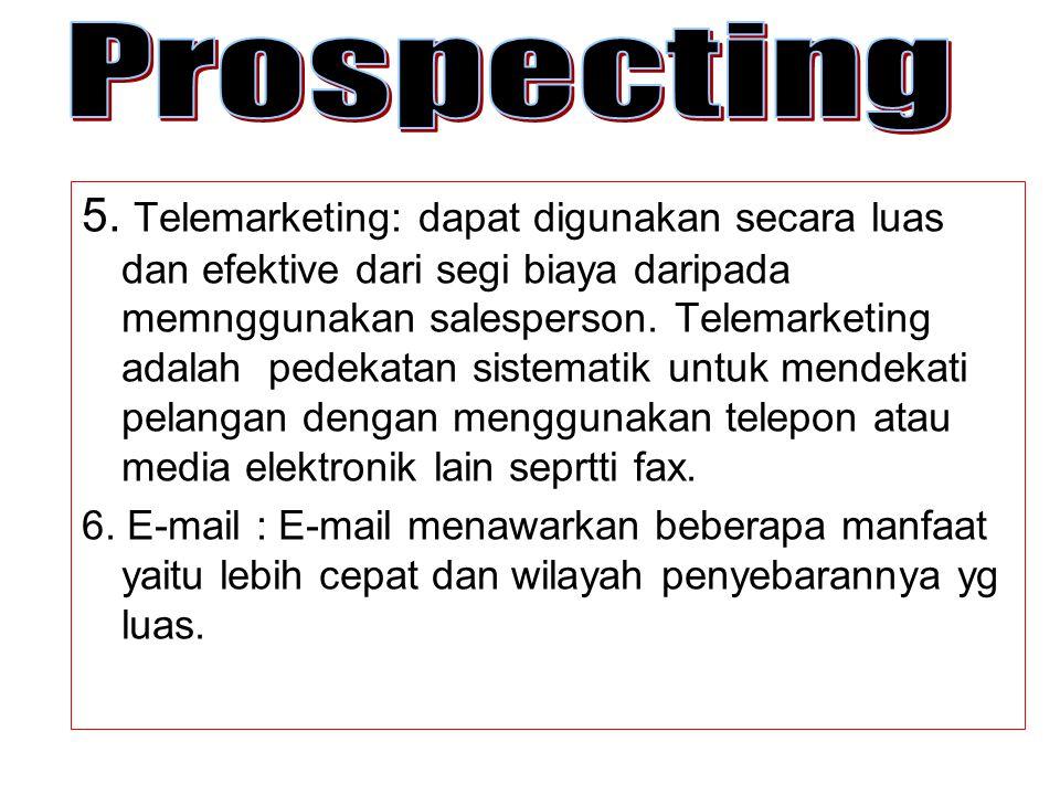 5. Telemarketing: dapat digunakan secara luas dan efektive dari segi biaya daripada memnggunakan salesperson. Telemarketing adalah pedekatan sistemati