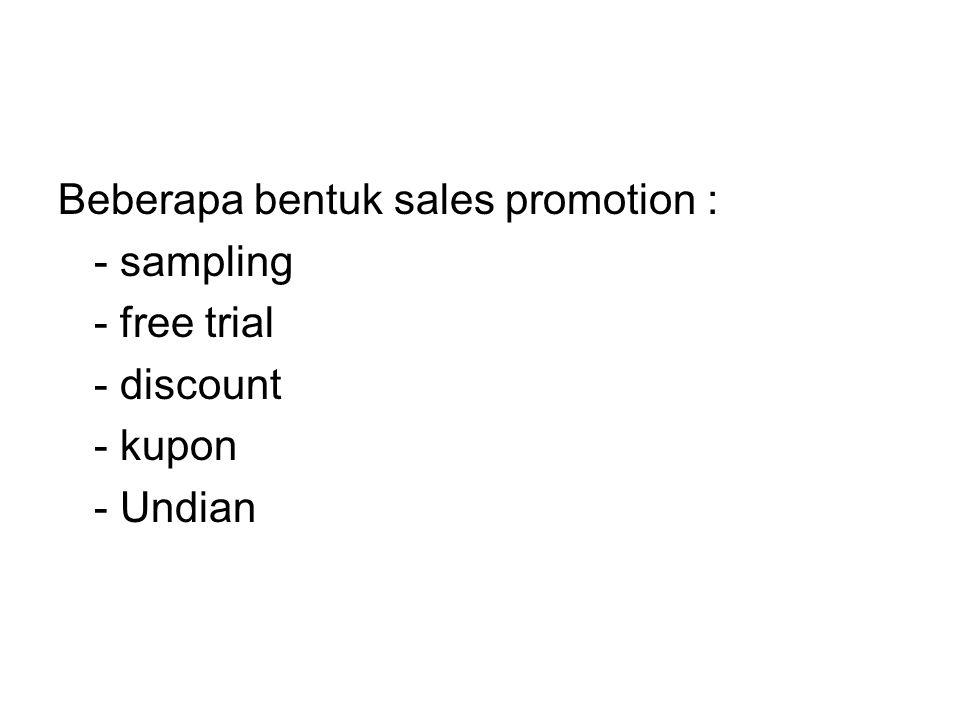 Beberapa bentuk sales promotion : - sampling - free trial - discount - kupon - Undian