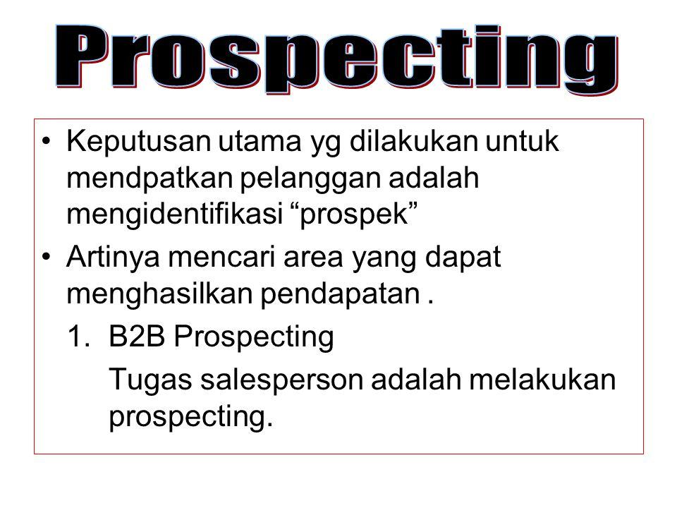 "Keputusan utama yg dilakukan untuk mendpatkan pelanggan adalah mengidentifikasi ""prospek"" Artinya mencari area yang dapat menghasilkan pendapatan. 1.B"