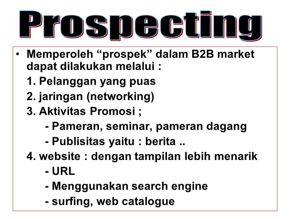 """Memperoleh """"prospek"""" dalam B2B market dapat dilakukan melalui : 1. Pelanggan yang puas 2. jaringan (networking) 3. Aktivitas Promosi ; - Pameran, semi"""