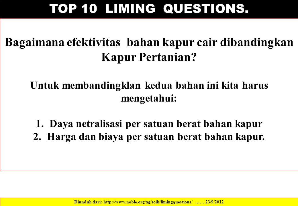 TOP 10 LIMING QUESTIONS. Bagaimana efektivitas bahan kapur cair dibandingkan Kapur Pertanian? Untuk membandingklan kedua bahan ini kita harus mengetah
