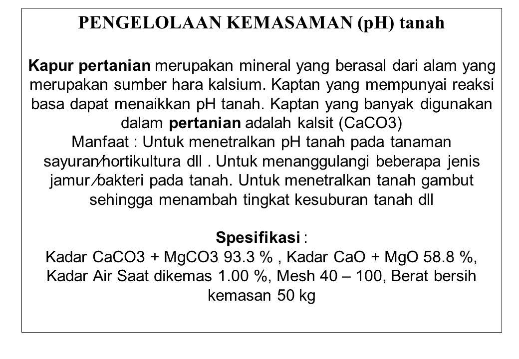 PENGELOLAAN KEMASAMAN (pH) tanah Kapur pertanian merupakan mineral yang berasal dari alam yang merupakan sumber hara kalsium. Kaptan yang mempunyai re