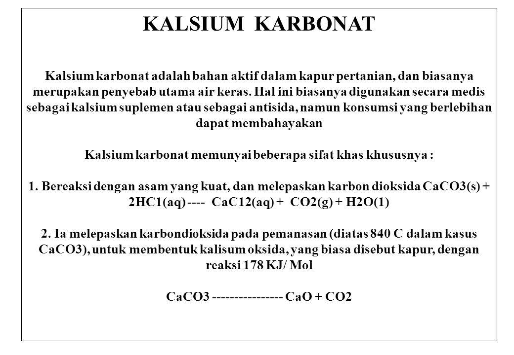 KALSIUM KARBONAT Kalsium karbonat adalah bahan aktif dalam kapur pertanian, dan biasanya merupakan penyebab utama air keras. Hal ini biasanya digunaka