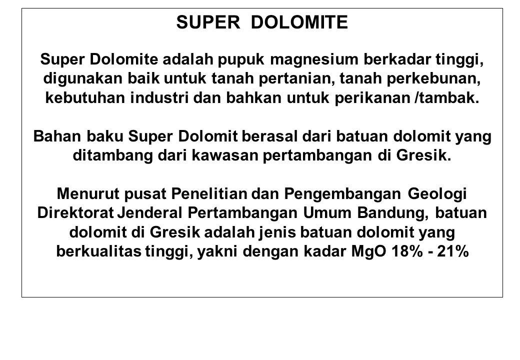 SUPER DOLOMITE Super Dolomite adalah pupuk magnesium berkadar tinggi, digunakan baik untuk tanah pertanian, tanah perkebunan, kebutuhan industri dan b