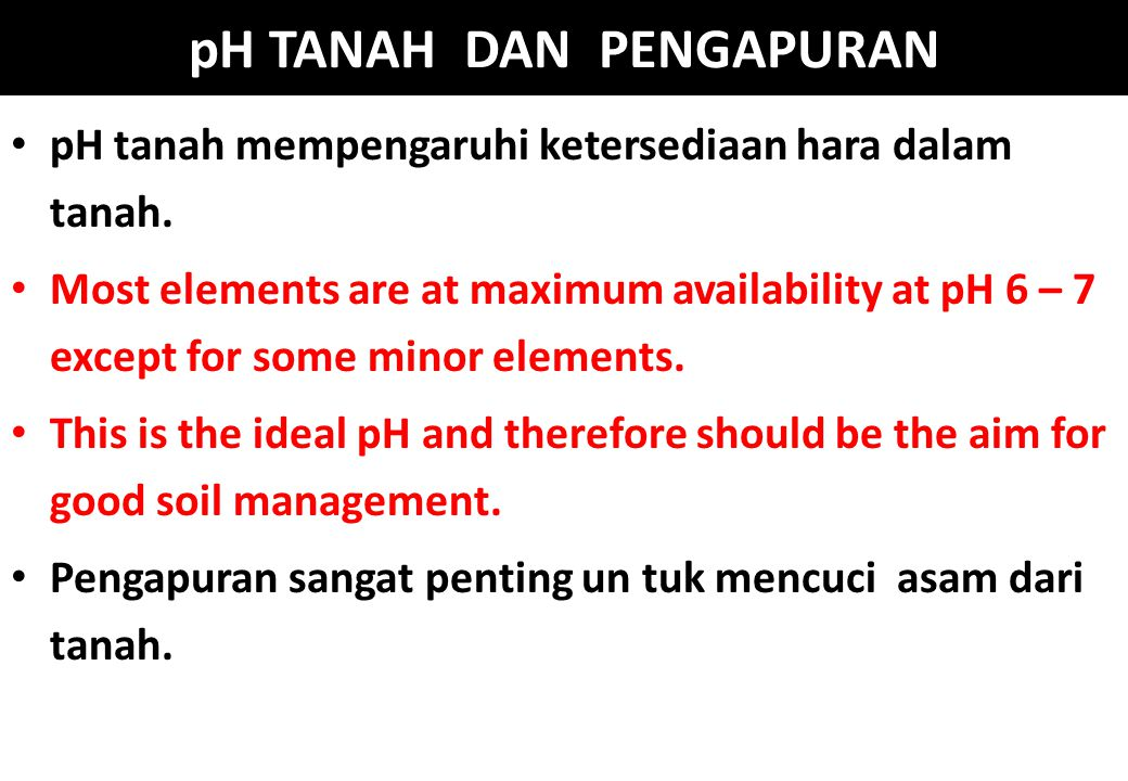 pH tanah mempengaruhi ketersediaan hara dalam tanah. Most elements are at maximum availability at pH 6 – 7 except for some minor elements. This is the
