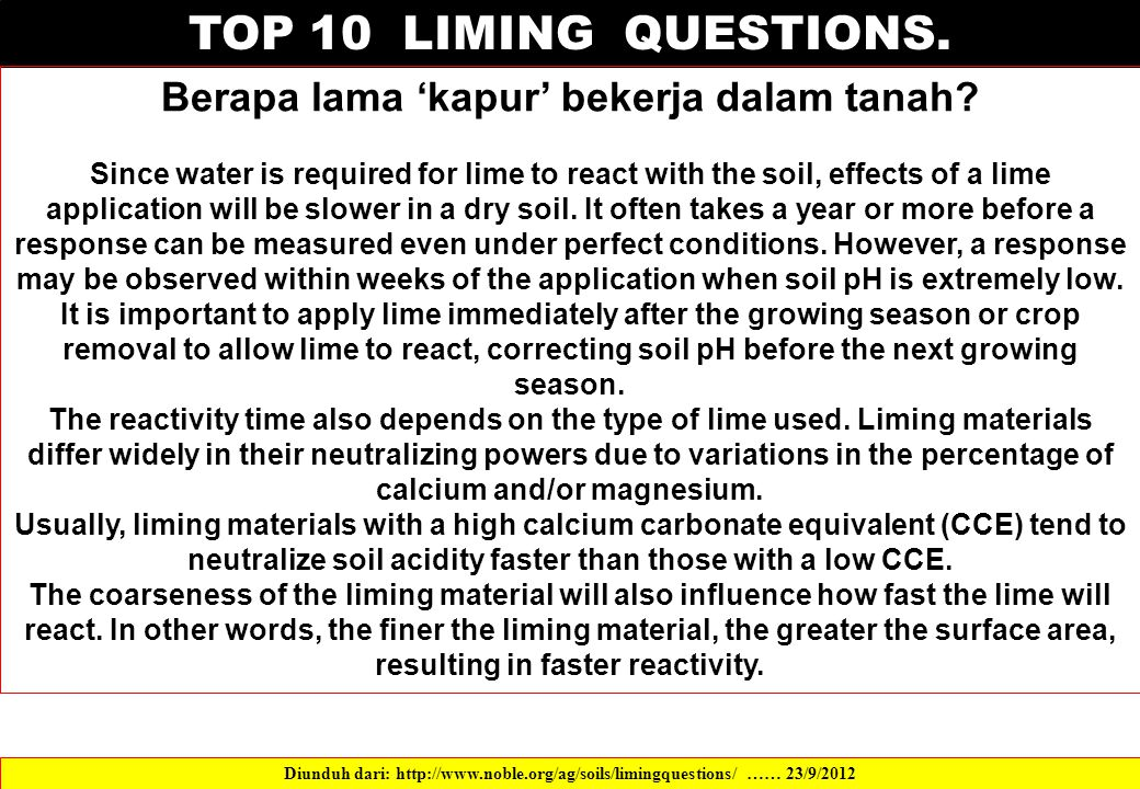 TOP 10 LIMING QUESTIONS. Berapa lama 'kapur' bekerja dalam tanah? Since water is required for lime to react with the soil, effects of a lime applicati