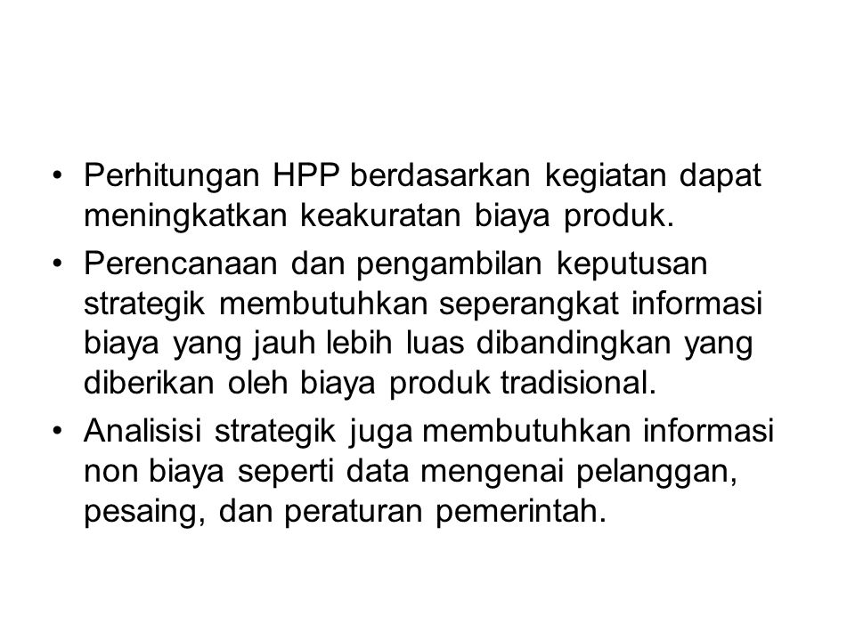 Perhitungan HPP berdasarkan kegiatan dapat meningkatkan keakuratan biaya produk. Perencanaan dan pengambilan keputusan strategik membutuhkan seperangk