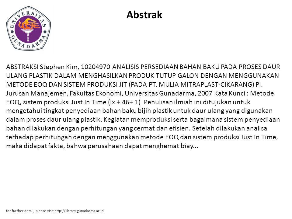 Abstrak ABSTRAKSI Stephen Kim, 10204970 ANALISIS PERSEDIAAN BAHAN BAKU PADA PROSES DAUR ULANG PLASTIK DALAM MENGHASILKAN PRODUK TUTUP GALON DENGAN MENGGUNAKAN METODE EOQ DAN SISTEM PRODUKSI JIT (PADA PT.