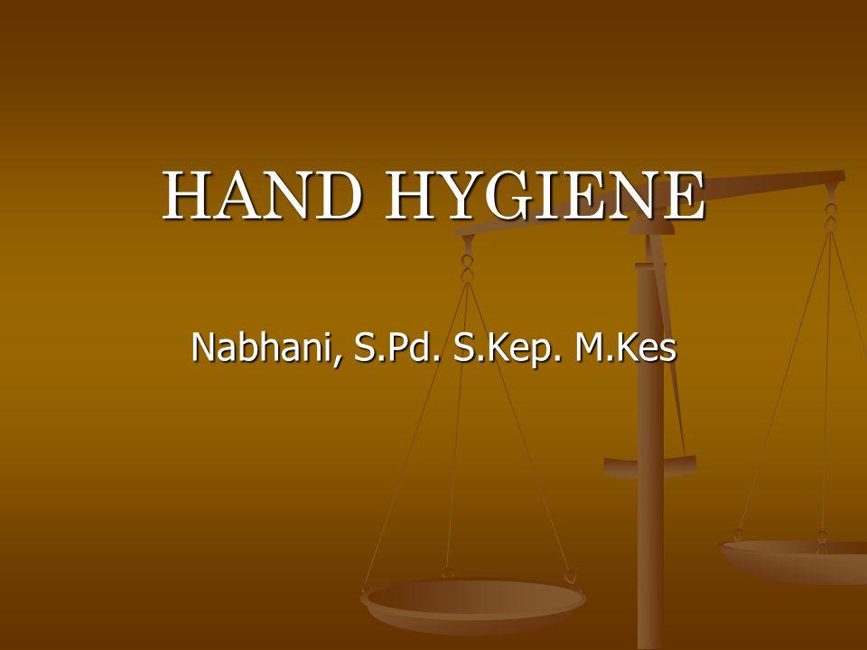 HAND HYGIENE Nabhani, S.Pd. S.Kep. M.Kes
