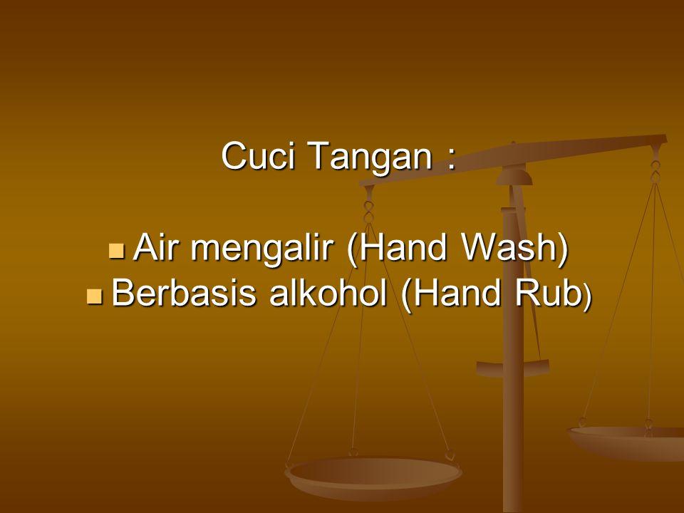 Cuci Tangan : Air mengalir (Hand Wash) Air mengalir (Hand Wash) Berbasis alkohol (Hand Rub ) Berbasis alkohol (Hand Rub )