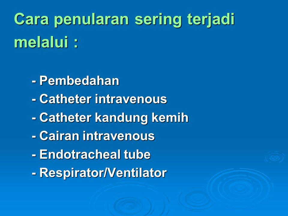 Cara penularan sering terjadi Cara penularan sering terjadi melalui : melalui : - Pembedahan - Pembedahan - Catheter intravenous - Catheter intravenou