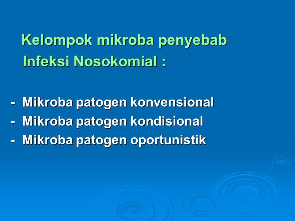 Kelompok mikroba penyebab Kelompok mikroba penyebab Infeksi Nosokomial : Infeksi Nosokomial : - Mikroba patogen konvensional - Mikroba patogen kondisi