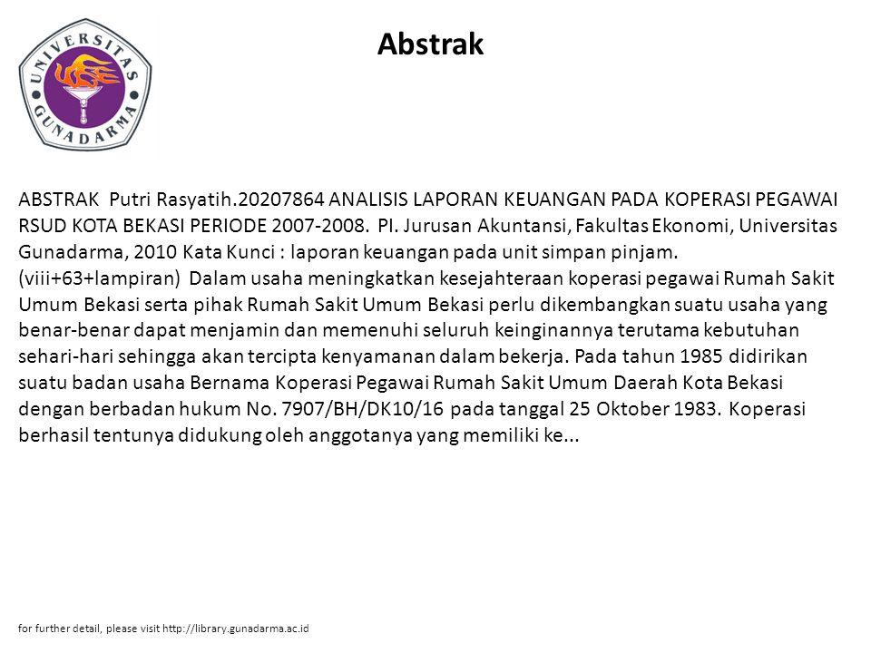 Abstrak ABSTRAK Putri Rasyatih.20207864 ANALISIS LAPORAN KEUANGAN PADA KOPERASI PEGAWAI RSUD KOTA BEKASI PERIODE 2007-2008. PI. Jurusan Akuntansi, Fak