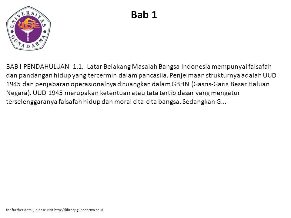 Bab 1 BAB I PENDAHULUAN 1.1. Latar Belakang Masalah Bangsa Indonesia mempunyai falsafah dan pandangan hidup yang tercermin dalam pancasila. Penjelmaan