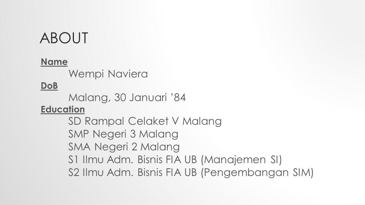 ABOUT Name Wempi Naviera DoB Malang, 30 Januari '84 Education SD Rampal Celaket V Malang SMP Negeri 3 Malang SMA Negeri 2 Malang S1 Ilmu Adm. Bisnis F