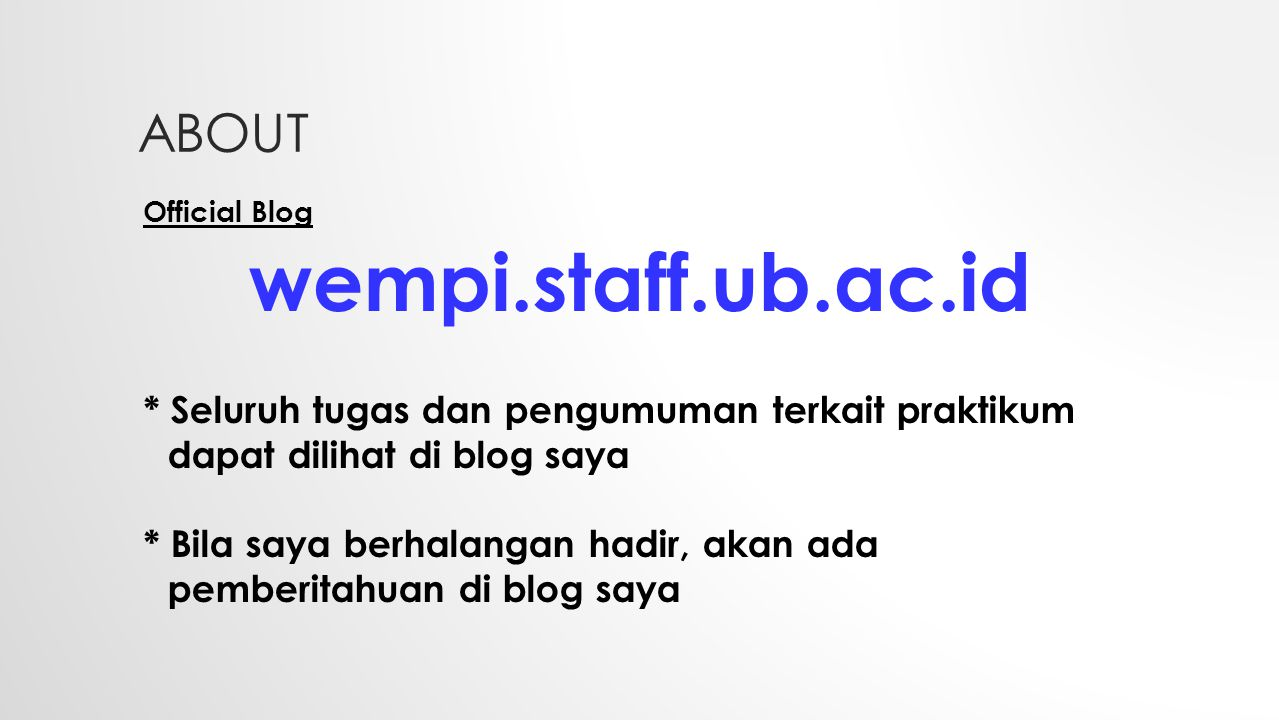 ABOUT Official Blog wempi.staff.ub.ac.id * Seluruh tugas dan pengumuman terkait praktikum dapat dilihat di blog saya * Bila saya berhalangan hadir, ak