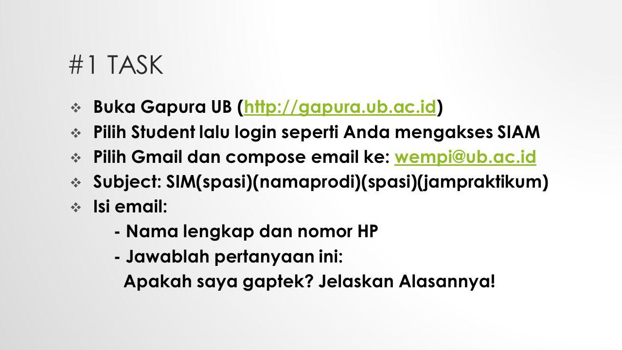 #1 TASK  Buka Gapura UB (http://gapura.ub.ac.id)http://gapura.ub.ac.id  Pilih Student lalu login seperti Anda mengakses SIAM  Pilih Gmail dan compo