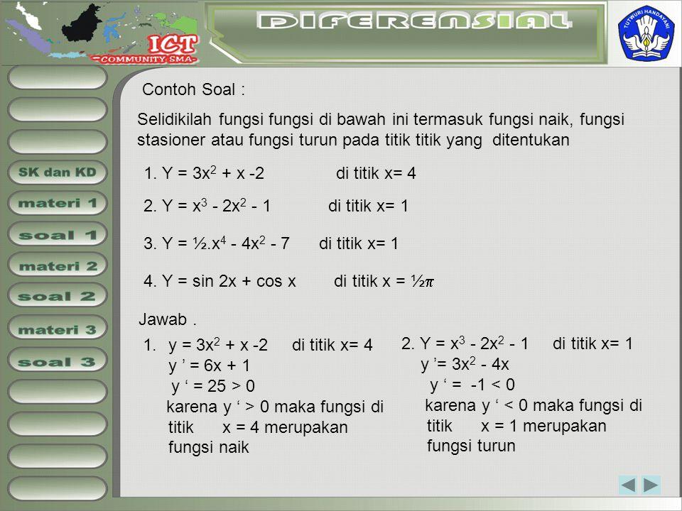 Contoh Soal : Selidikilah fungsi fungsi di bawah ini termasuk fungsi naik, fungsi stasioner atau fungsi turun pada titik titik yang ditentukan 1. Y =