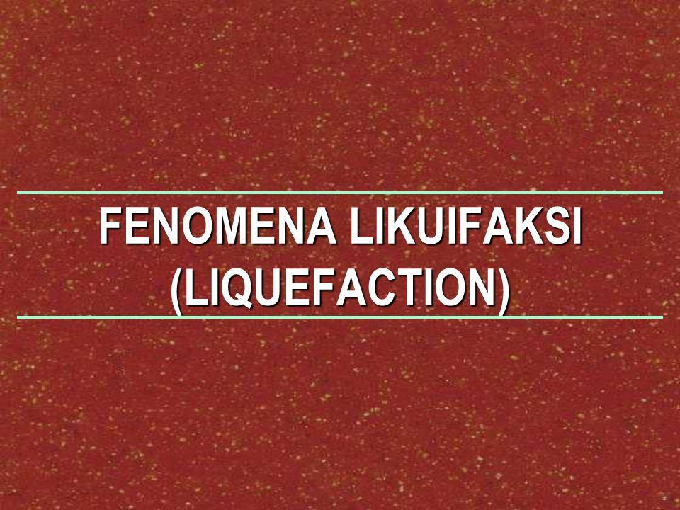 FENOMENA LIKUIFAKSI (LIQUEFACTION)