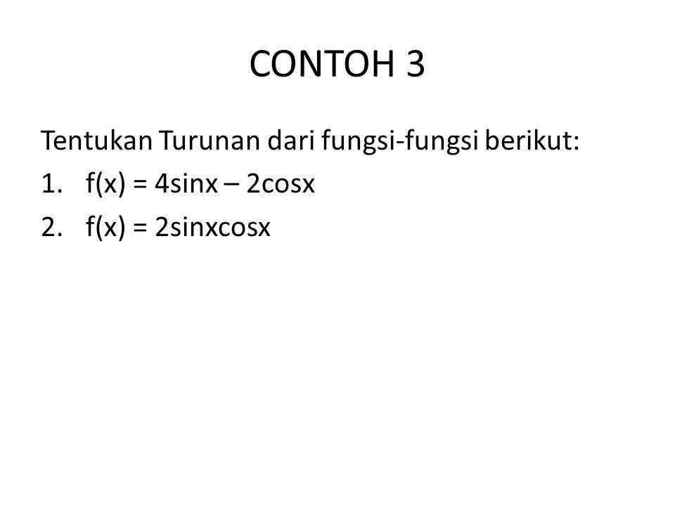 CONTOH 3 Tentukan Turunan dari fungsi-fungsi berikut: 1.f(x) = 4sinx – 2cosx 2.f(x) = 2sinxcosx