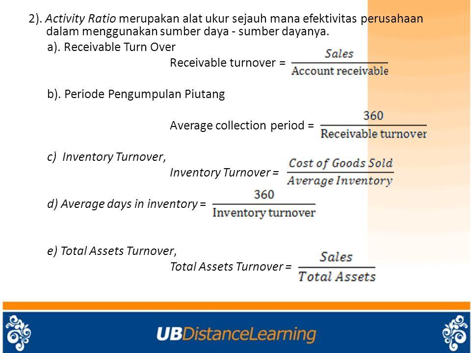 2). Activity Ratio merupakan alat ukur sejauh mana efektivitas perusahaan dalam menggunakan sumber daya - sumber dayanya. a). Receivable Turn Over Rec
