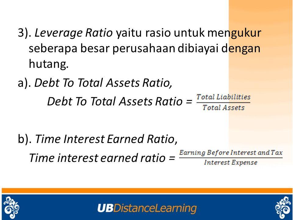 3). Leverage Ratio yaitu rasio untuk mengukur seberapa besar perusahaan dibiayai dengan hutang. a). Debt To Total Assets Ratio, Debt To Total Assets R