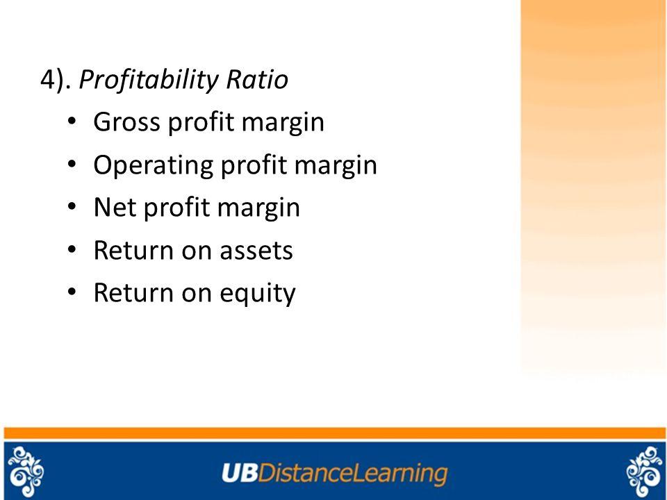 4). Profitability Ratio Gross profit margin Operating profit margin Net profit margin Return on assets Return on equity