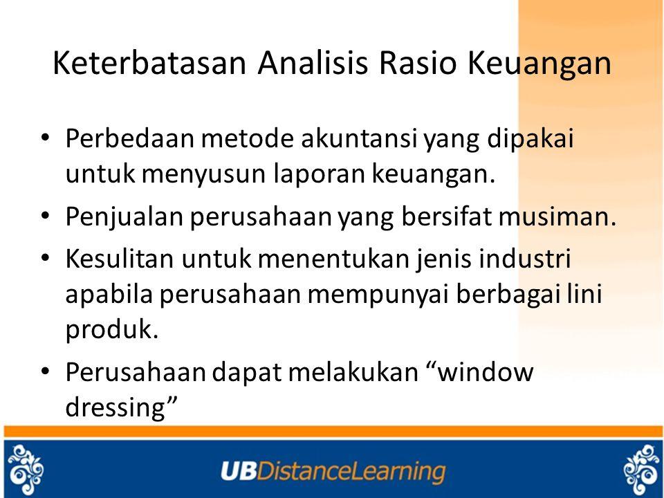 Keterbatasan Analisis Rasio Keuangan Perbedaan metode akuntansi yang dipakai untuk menyusun laporan keuangan. Penjualan perusahaan yang bersifat musim