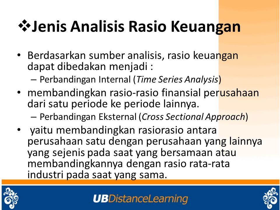  Jenis Analisis Rasio Keuangan Berdasarkan sumber analisis, rasio keuangan dapat dibedakan menjadi : – Perbandingan Internal (Time Series Analysis) m