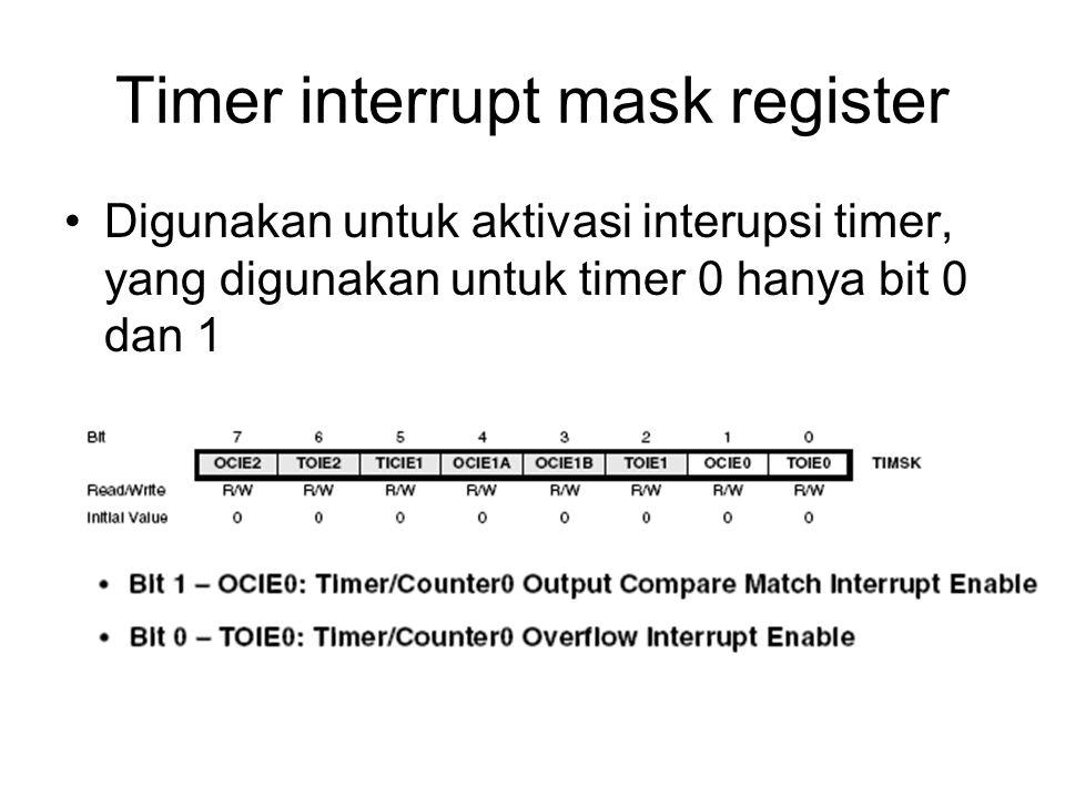 Timer interrupt mask register Digunakan untuk aktivasi interupsi timer, yang digunakan untuk timer 0 hanya bit 0 dan 1