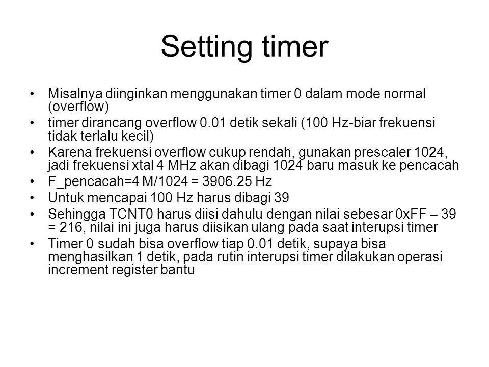 Setting timer Misalnya diinginkan menggunakan timer 0 dalam mode normal (overflow) timer dirancang overflow 0.01 detik sekali (100 Hz-biar frekuensi t