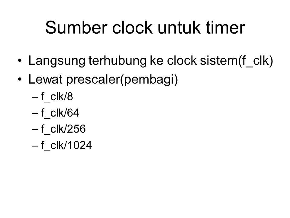 Sumber clock untuk timer Langsung terhubung ke clock sistem(f_clk) Lewat prescaler(pembagi) –f_clk/8 –f_clk/64 –f_clk/256 –f_clk/1024