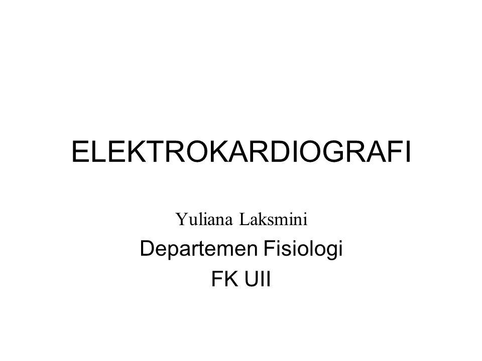 ELEKTROKARDIOGRAFI Yuliana Laksmini Departemen Fisiologi FK UII