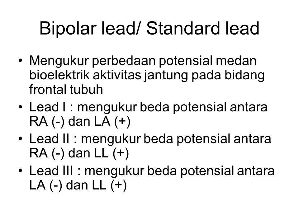 Bipolar lead/ Standard lead Mengukur perbedaan potensial medan bioelektrik aktivitas jantung pada bidang frontal tubuh Lead I : mengukur beda potensia