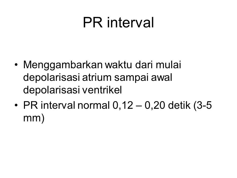 PR interval Menggambarkan waktu dari mulai depolarisasi atrium sampai awal depolarisasi ventrikel PR interval normal 0,12 – 0,20 detik (3-5 mm)