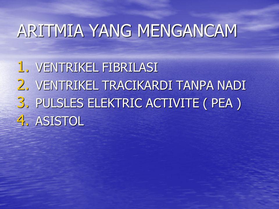 ARITMIA YANG MENGANCAM 1. V ENTRIKEL FIBRILASI 2. V ENTRIKEL TRACIKARDI TANPA NADI 3. P ULSLES ELEKTRIC ACTIVITE ( PEA ) 4. A SISTOL