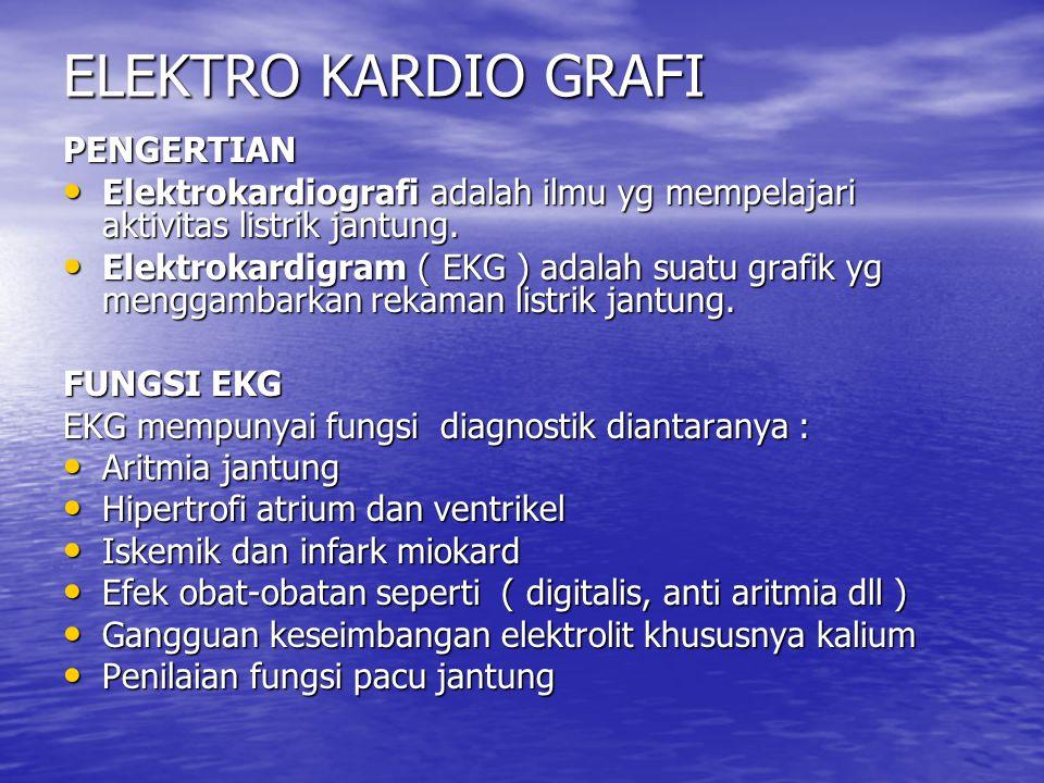 ELEKTRO KARDIO GRAFI PENGERTIAN Elektrokardiografi adalah ilmu yg mempelajari aktivitas listrik jantung. Elektrokardiografi adalah ilmu yg mempelajari
