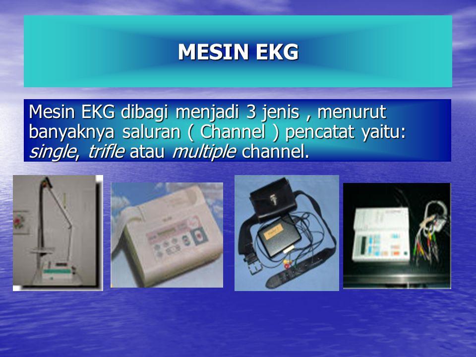 MESIN EKG Mesin EKG dibagi menjadi 3 jenis, menurut banyaknya saluran ( Channel ) pencatat yaitu: single, trifle atau multiple channel.