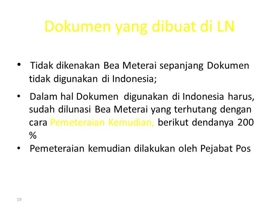 19 Dokumen yang dibuat di LN Tidak dikenakan Bea Meterai sepanjang Dokumen tidak digunakan di Indonesia; Dalam hal Dokumen digunakan di Indonesia haru