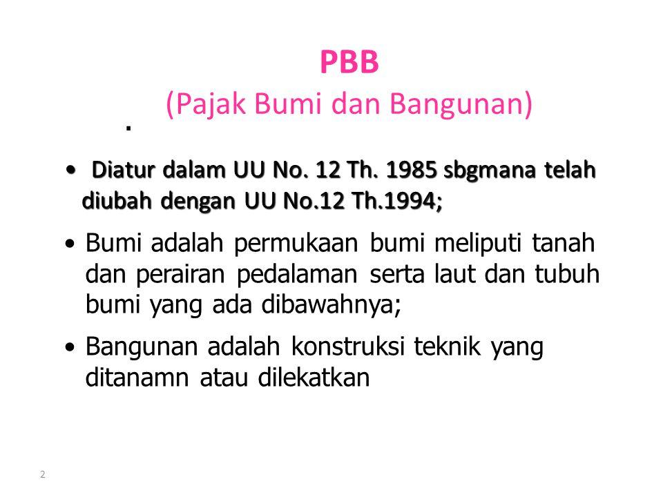 2 PBB (Pajak Bumi dan Bangunan). Diatur dalam UU No. 12 Th. 1985 sbgmana telah Diatur dalam UU No. 12 Th. 1985 sbgmana telah diubah dengan UU No.12 Th