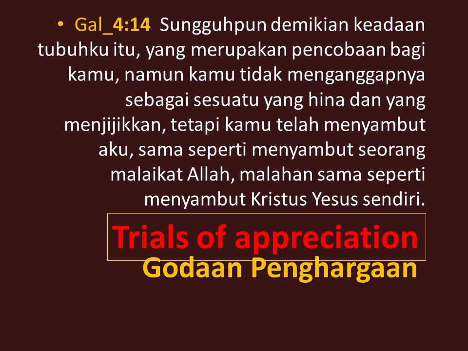 Gal_4:14 Sungguhpun demikian keadaan tubuhku itu, yang merupakan pencobaan bagi kamu, namun kamu tidak menganggapnya sebagai sesuatu yang hina dan yang menjijikkan, tetapi kamu telah menyambut aku, sama seperti menyambut seorang malaikat Allah, malahan sama seperti menyambut Kristus Yesus sendiri.