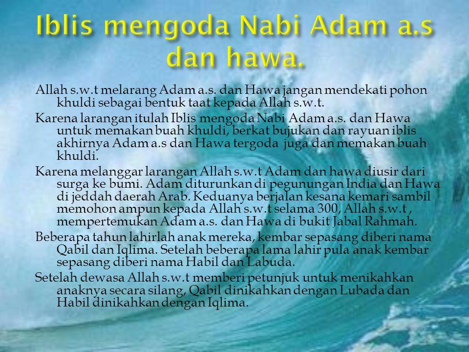 Allah s.w.t melarang Adam a.s. dan Hawa jangan mendekati pohon khuldi sebagai bentuk taat kepada Allah s.w.t. Karena larangan itulah Iblis mengoda Nab