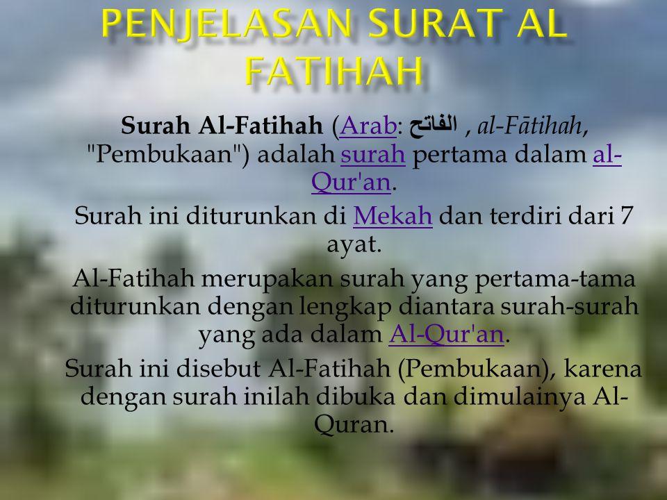 Surah Al-Fatihah (Arab: الفاتح, al-Fātihah,