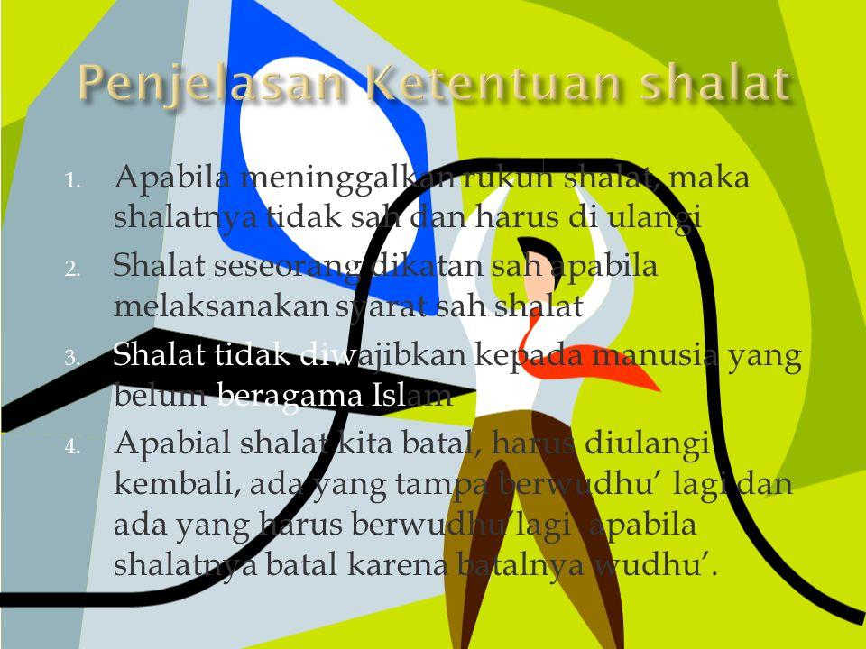 1. Apabila meninggalkan rukun shalat, maka shalatnya tidak sah dan harus di ulangi 2. Shalat seseorang dikatan sah apabila melaksanakan syarat sah sha