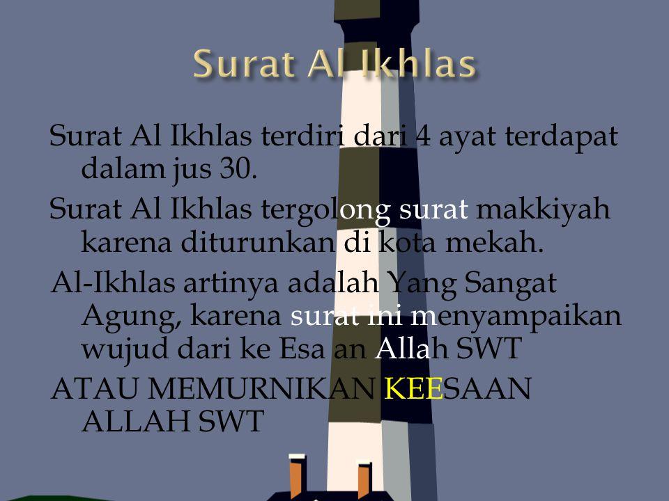  AYAT 1.Tuhan kita adalah satu yaituAllah SWT itu satu dan tidak ada sekutu bagiNya  Ayat 2.